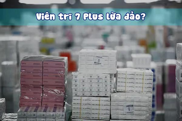 Viên siêu trĩ 7 Plus lừa đảo?