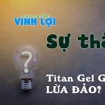 Sự thật về Titan Gel Gold lừa đảo, tiền mất tật mang?