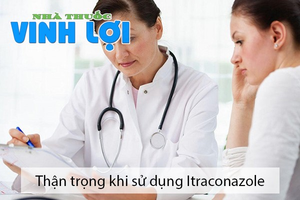 Thận trọng khi sử dụng Itraconazole