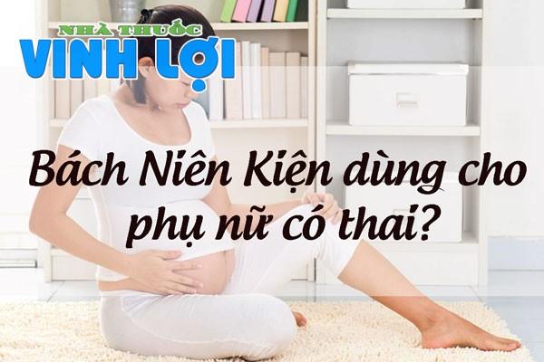 Bách Niên Kiện có dùng cho phụ nữ có thai được không?