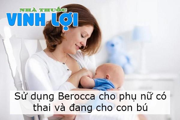Berocca có sử dụng được cho phụ nữ mang thai và đang cho con bú không?
