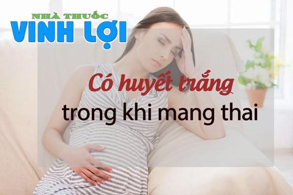 Huyết trắng khi mang thai có sao không?