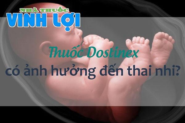 Thuốc Dostinex có ảnh hưởng đến thai nhi không?