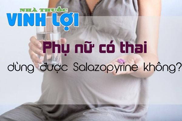 Phụ nữ có thai và cho con bú nên sử dụng Salazopyrine 500mg không?