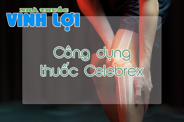 Thuốc Celebrex được chỉ định chữa bệnh gì?