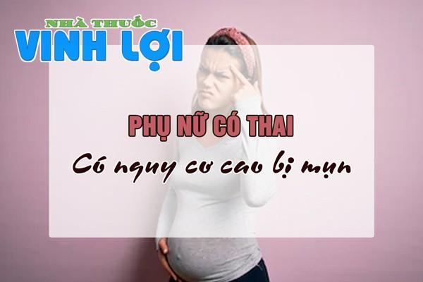 Phụ nữ có thai hoặc sau khi sinh có nguy cơ cao bị mụn trứng cá