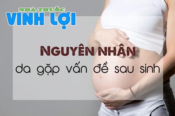 Nguyên nhân da của phụ nữ sau sinh gặp vấn đề