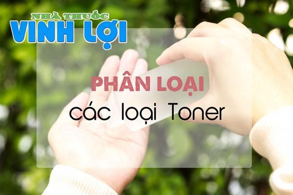 Toner chia ra làm hai loại chính: Toner làm sạch và Toner cấp ẩm.