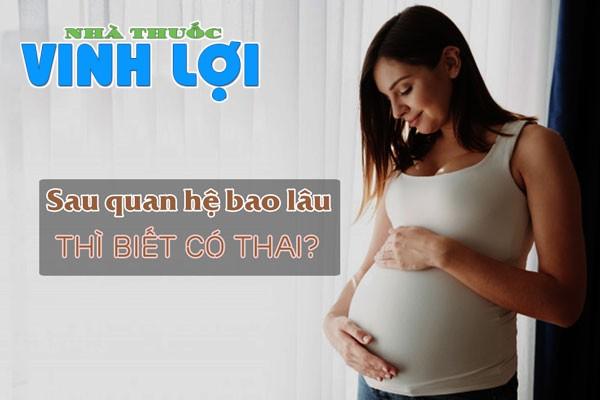 Quan hệ bao lâu thì biết có thai?