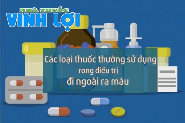Điều trị đi ngoài ra máu uống thuốc gì?