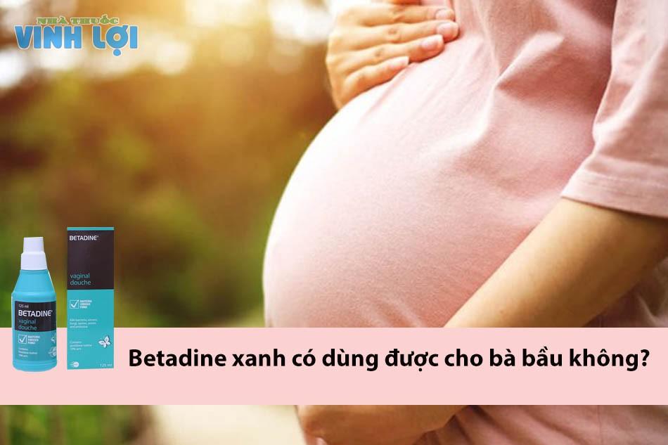 Betadine xanh có dùng được cho bà bầu không?