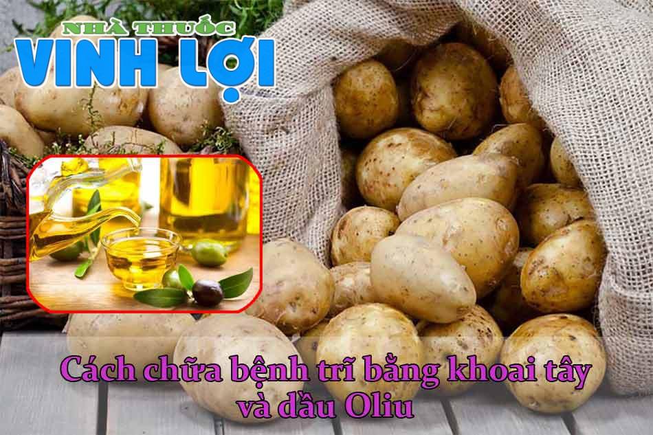 Cách chữa bệnh trĩ bằng khoai tây và dầu Oliu