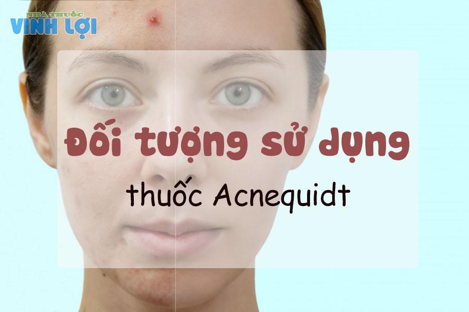 Đối tượng sử dụng thuốc Acnequidt