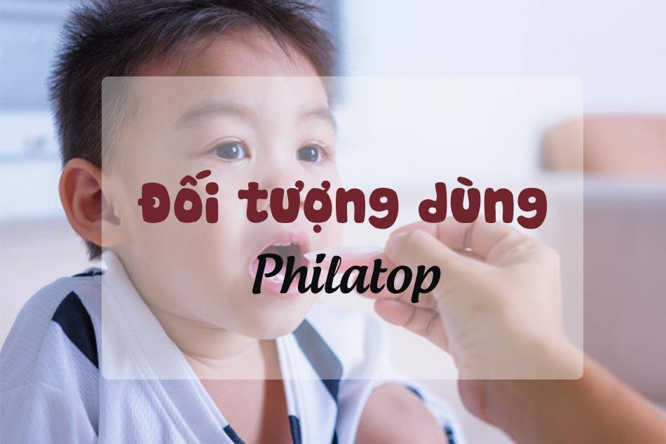 Đối tượng nên sử dụng Philatop