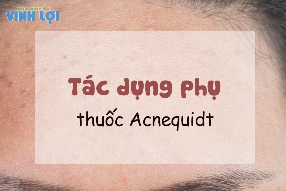 Tác dụng phụ của thuốc Acnequidt 20ml