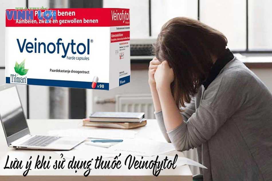 Lưu ý khi sử dụng thuốc Veinofytol