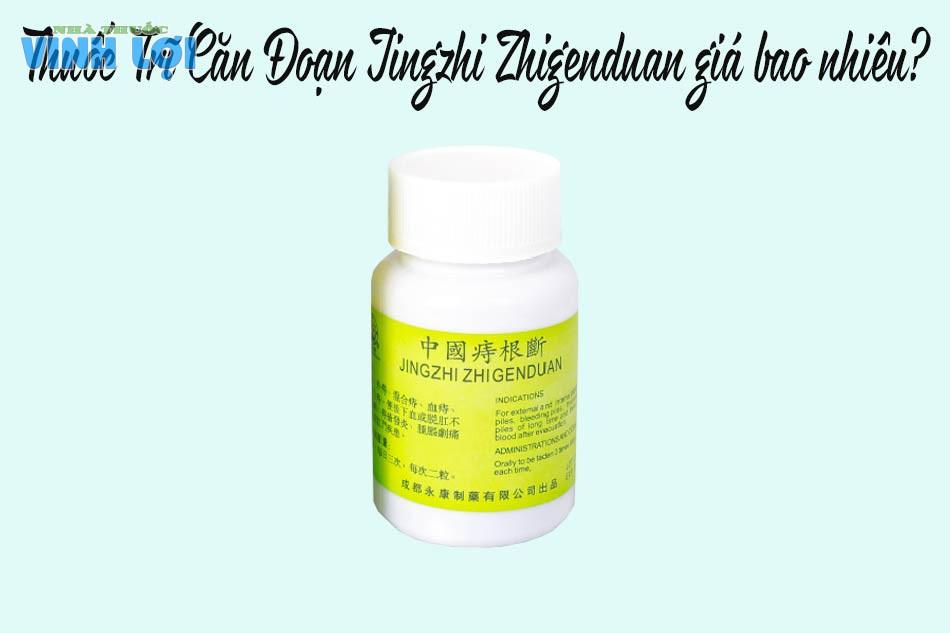 Thuốc Trĩ Căn Đoạn Jingzhi Zhigenduan giá bao nhiêu?