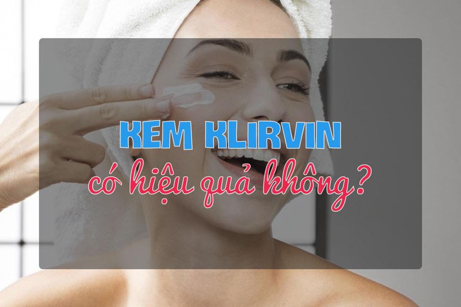 Kem Klirvin có hiệu quả không?