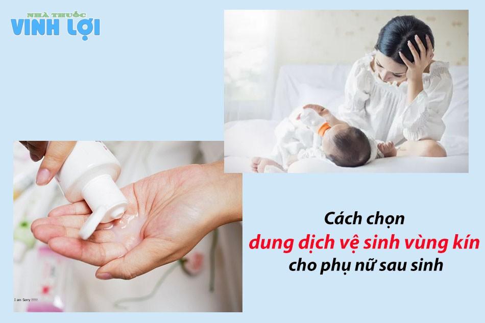 Chọn dung dịch vệ sinh vùng kín phù hợp cho phụ nữ sau sinh