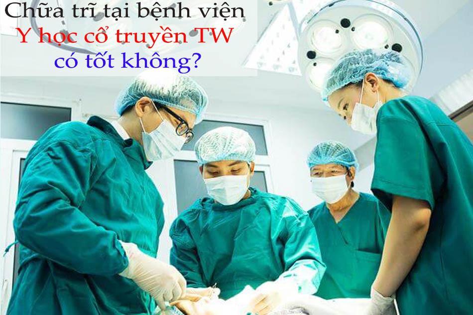 Chữa trĩ tại bệnh viện Y học cổ truyền trung ương có tốt không?