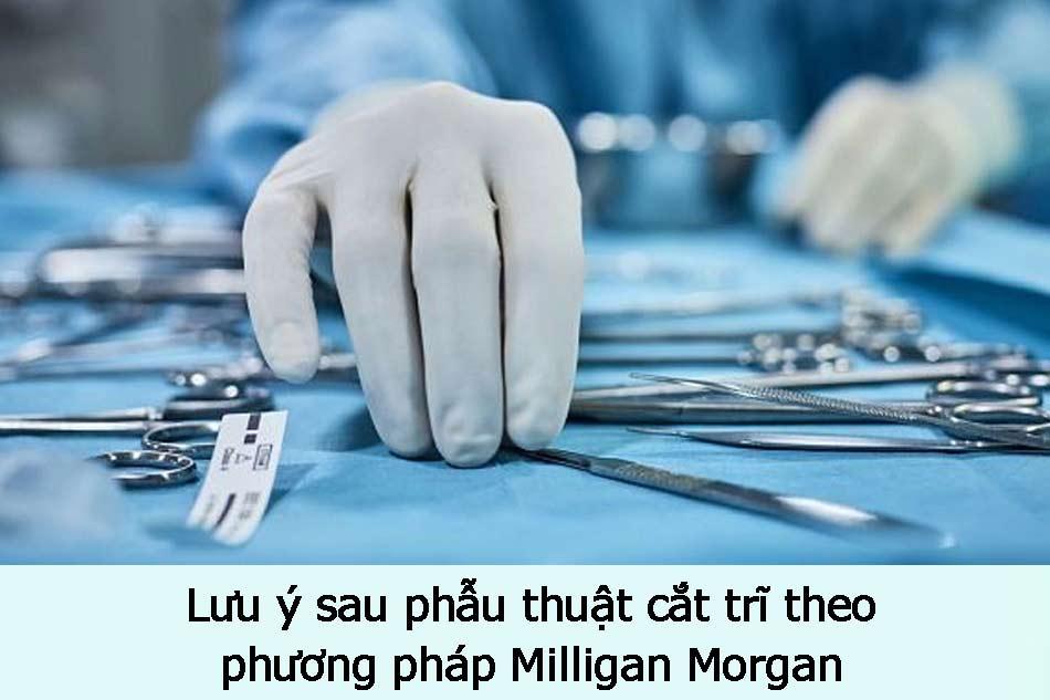 Lưu ý sau phẫu thuật cắt trĩ theo phương pháp Milligan Morgan