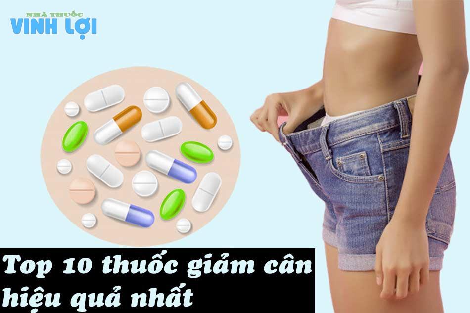 10 Thuốc giảm cân hiệu quả nhất, an toàn hiện nay
