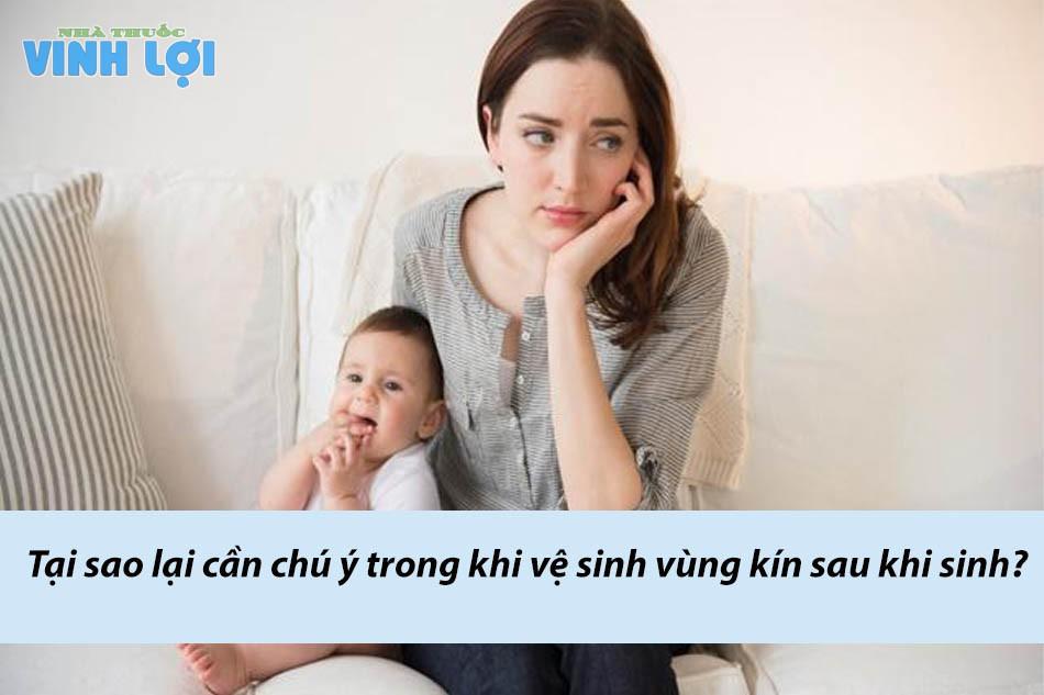 Tại sao lại cần chú ý trong khi vệ sinh vùng kín sau khi sinh?