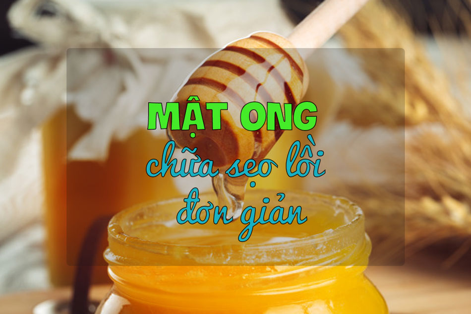 Mật ong chữa sẹo lồi đơn giản