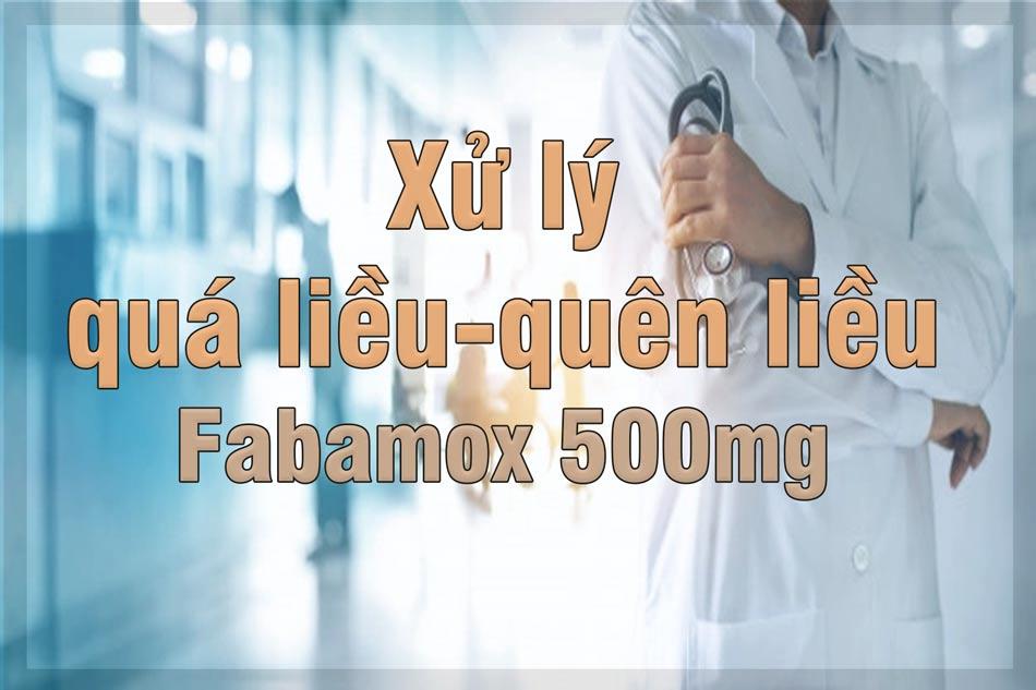 Xử lý quá liều quên liều Fabamox 500mg