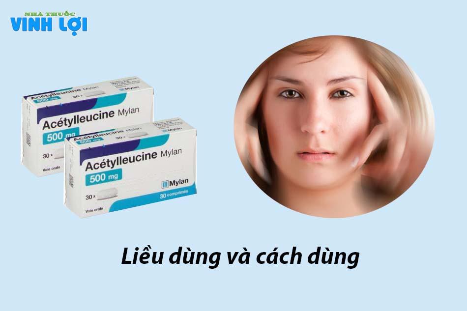Liều dùng và cách dùng Acetyl leucine
