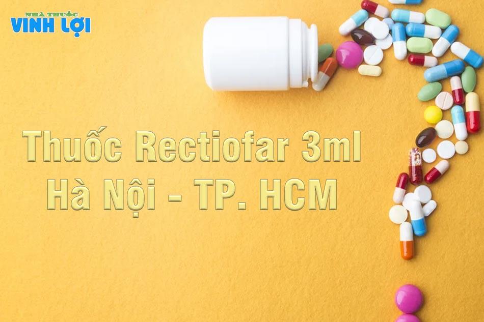 Thuốc Rectiofar 3ml được phân phối tại các cơ sở y tế và các nhà thuốc trên toàn quốc