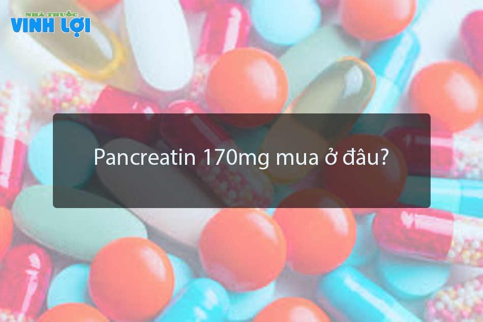 Pancreatin 170mg mua ở đâu?