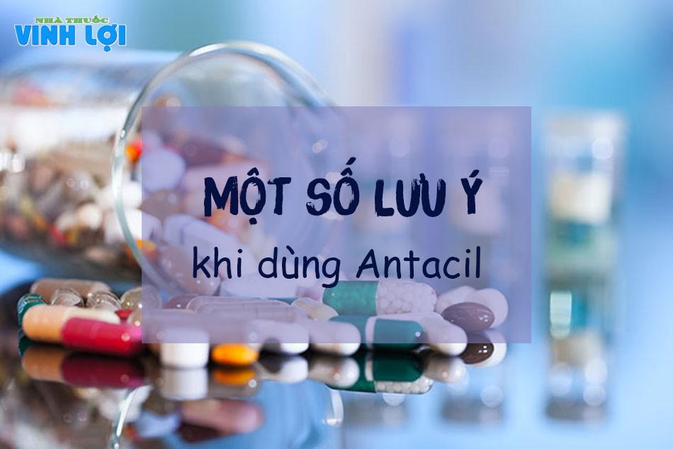 Các lưu ý trong quá trình dử dụng thuốc Antacil