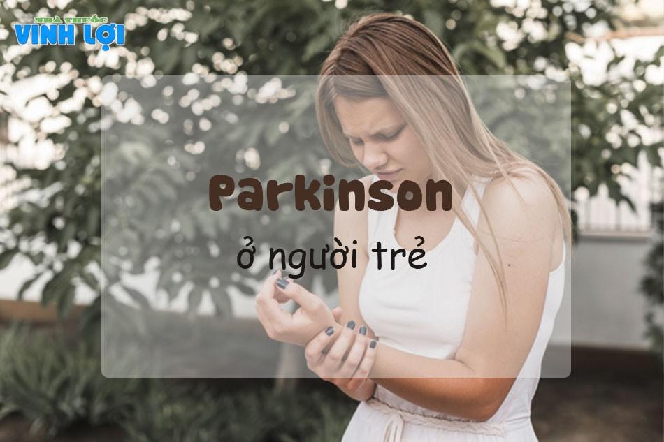 Bệnh Parkinson ở người trẻ có nguy hiểm không?