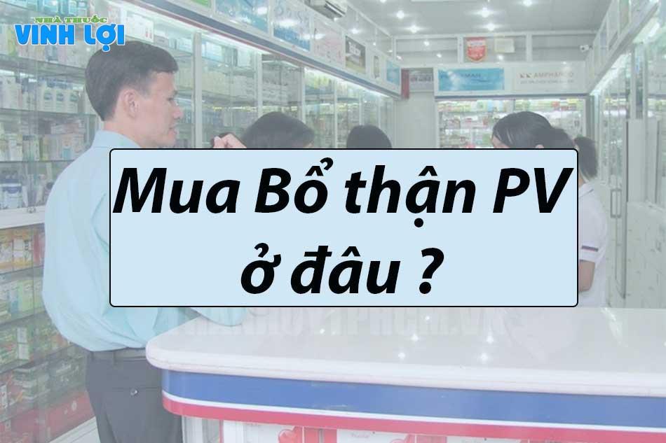 Bổ thận PV mua ở đâu Hà Nội, TP HCM?