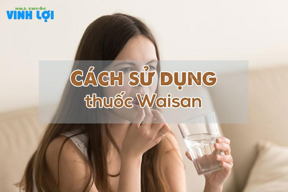 Cách sử dụng thuốc Waisan