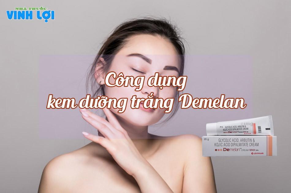 Demelan Cream có công dụng làm sáng da, mờ thâm hiệu quả