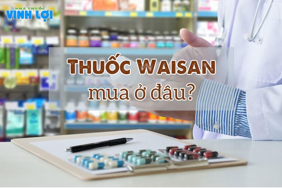 Nơi bán thuốc Waisan chính hãng